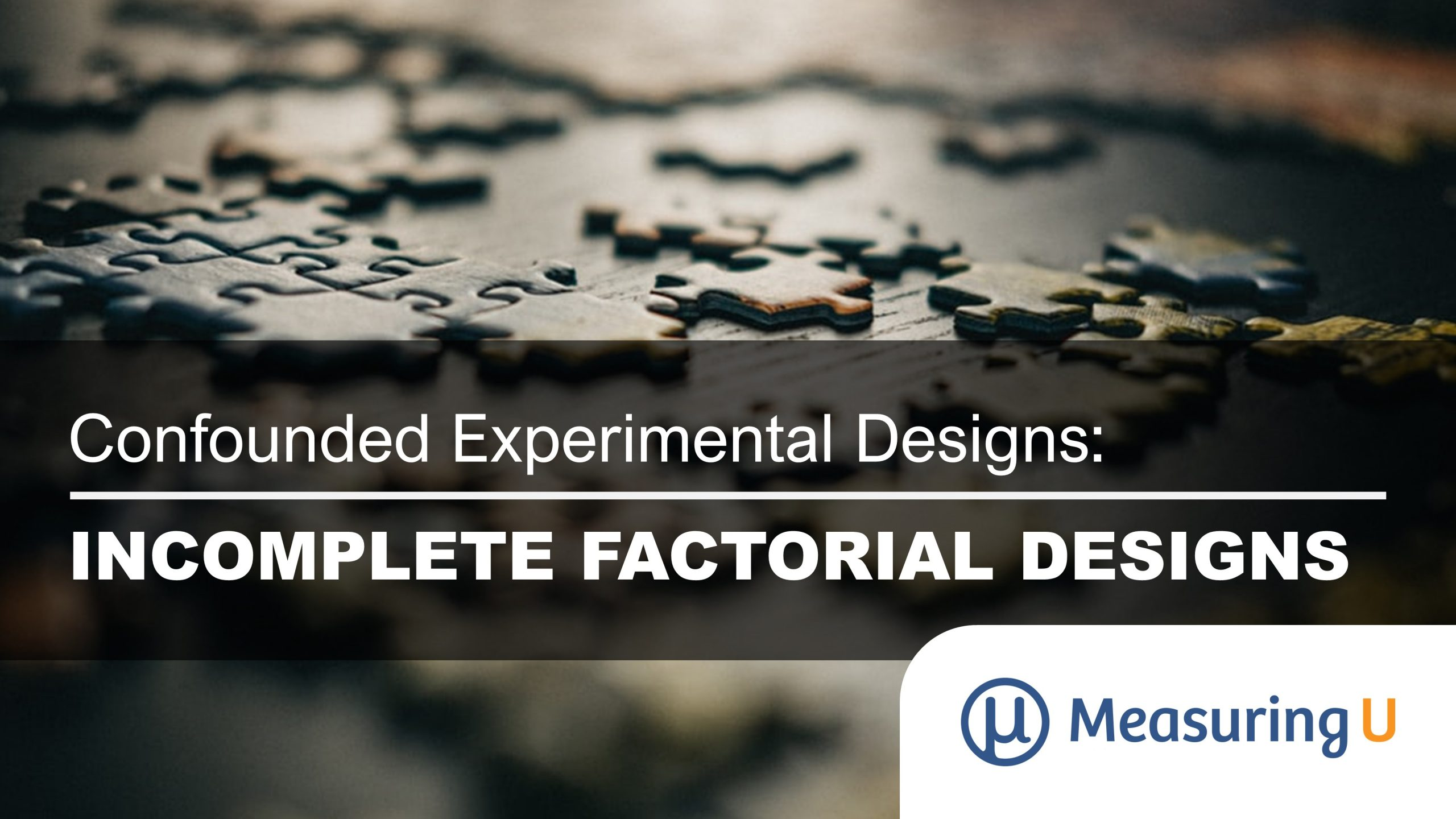 Confounded Experimental Designs, Part 1: Incomplete Factorial Designs