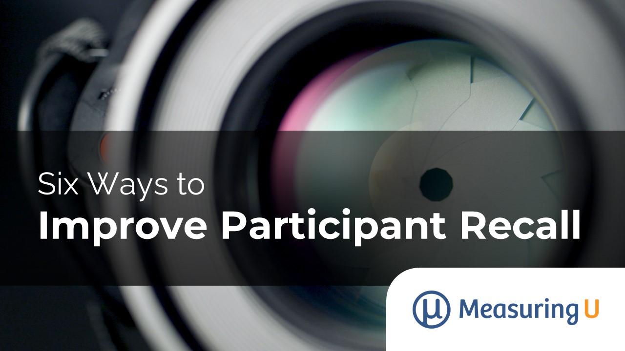 Six Ways to Improve Participant Recall